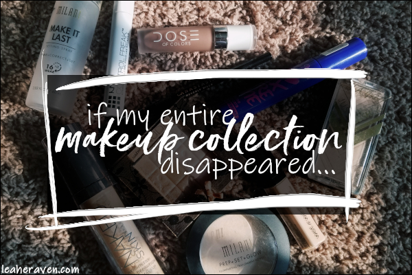 LeahERaven.com | If My Entire Makeup Collection Disappeared, These Are The First 10 Makeup Items I'd Repurchase