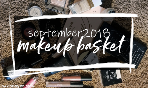LeahERaven.com | September 2018 Makeup Basket