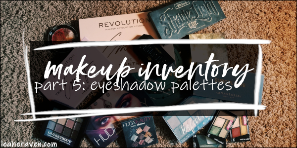 LeahERaven.com | Makeup Inventory Part 5: Eyeshadow Palettes